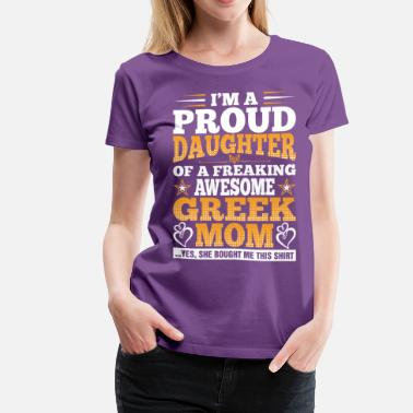 Greek Mom Im A Proud Daughter Of Awesome Greek Mom - Women's Premium T-Shirt