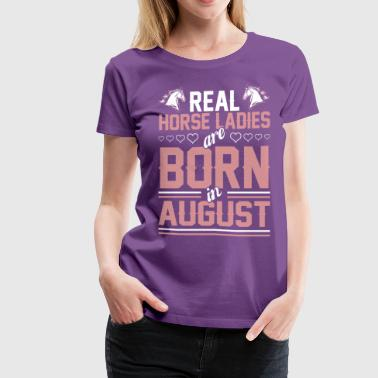 Real Horse Ladies Are Born In August - Women's Premium T-Shirt