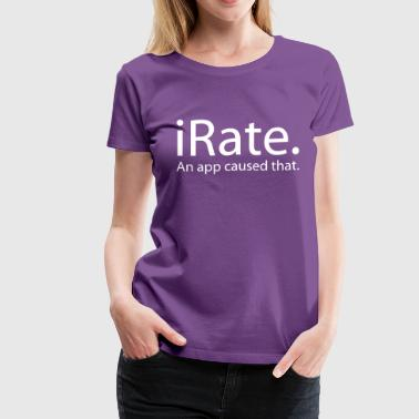 Irate iRate - An App Caused That - An iSpoof Design - Women's Premium T-Shirt