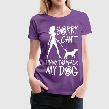 Sorry Cant I Have to Walk My Dog - Women's Premium T-Shirt