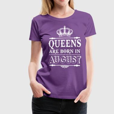 Queen Born In April Queens are born in August - Women's Premium T-Shirt