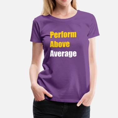 Above Lift Perform Above Average Fit - Women's Premium T-Shirt