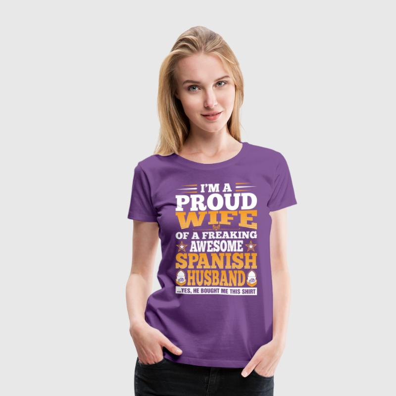 Im A Proud Wife Of Awesome Spanish Husband - Women's Premium T-Shirt