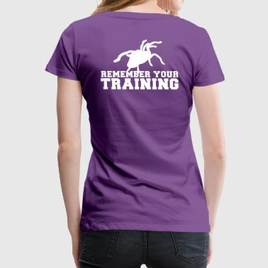 REMEMBER your training with a tarantula spider - Women's Premium T-Shirt