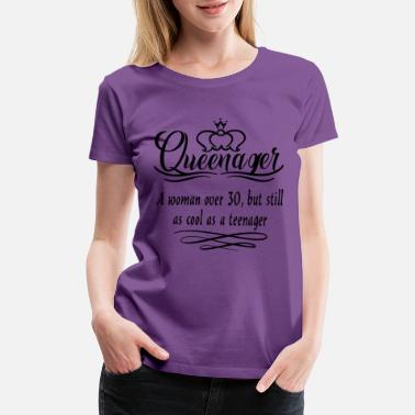 Teenager Queenager woman over 30 but still cool - Women's Premium T-Shirt