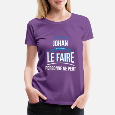 Johan Johan no one can gift - Women's Premium T-Shirt