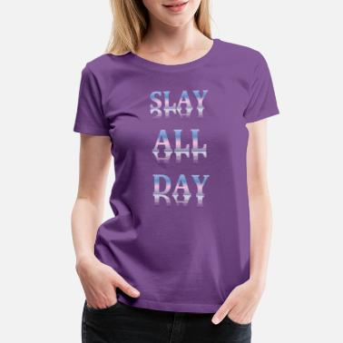 Slay All Day Slay All Day - Women's Premium T-Shirt