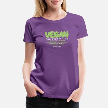 Everything Vegan vegan for everything - Women's Premium T-Shirt