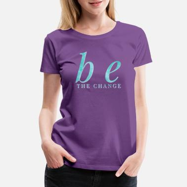 Acts Of Kindness Be the Change Random Acts of Kindness - Women's Premium T-Shirt