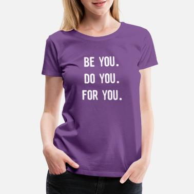 Be You Be You Do YOu For YOu - Women's Premium T-Shirt