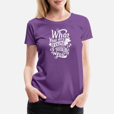 Lightworker What you are seeking is seeking you - Women's Premium T-Shirt