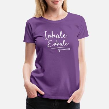 Exhale Inhale Exhale - Women's Premium T-Shirt