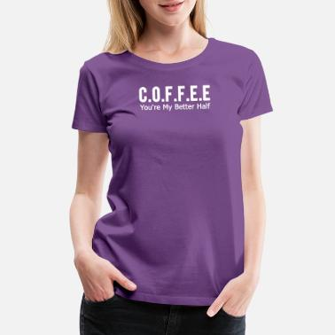 White Coffee White Coffee - Women's Premium T-Shirt