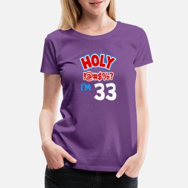 I Am 33 Holy I am 33 - Women's Premium T-Shirt