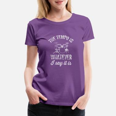 Girl Drummer The tempo is whatever I say It is - funny drummer - Women's Premium T-Shirt
