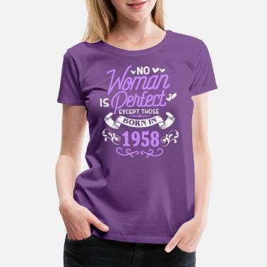 November 1958 No Woman Is Perfect Except Those Born In 1958 - Women's Premium T-Shirt