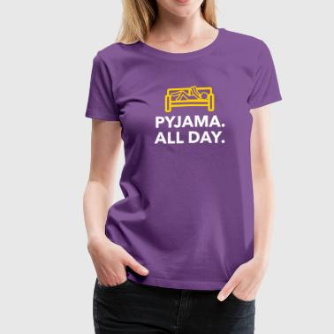 Throughout The Day In Your Pajamas! - Women's Premium T-Shirt