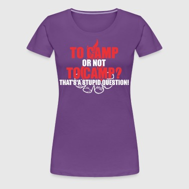 To Camp or not To Camp - Women's Premium T-Shirt