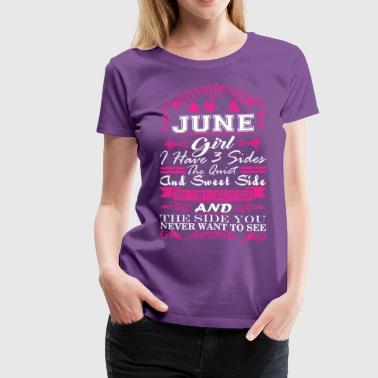 June Girl Have 3 Sides Quiet Sweet Fun Crazy Side - Women's Premium T-Shirt