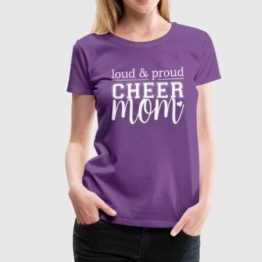 Cheer Mom - Loud & Proud - Women's Premium T-Shirt