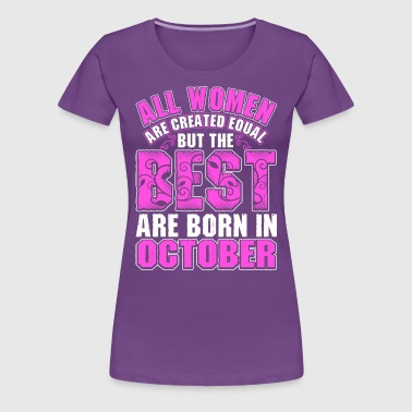 All Women Are Created Equal But The Best Are Born  - Women's Premium T-Shirt