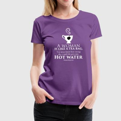 A woman is like a tea bag - Women's Premium T-Shirt