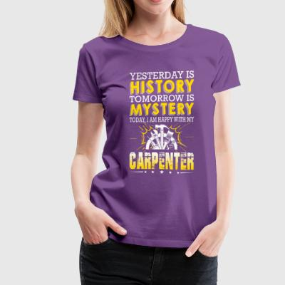Carpenter Yesterday Is History Tomorrow Is Mystery - Women's Premium T-Shirt