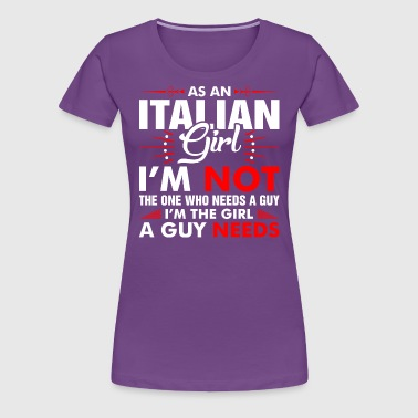As An Italian Girl Who Needs A Guy - Women's Premium T-Shirt