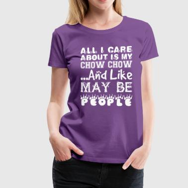 All Care About Chow Chow Like Maybe 3 People - Women's Premium T-Shirt