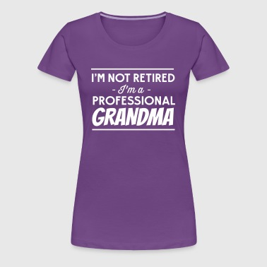 I'm not retired I'm a professional grandma - Women's Premium T-Shirt