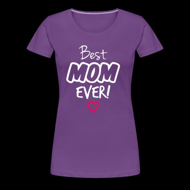 Best Mom Ever shirt for mom - Women's Premium T-Shirt