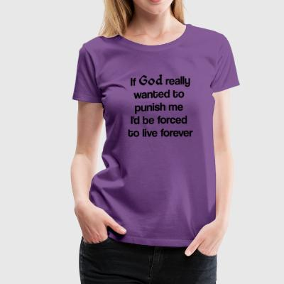 If God really wanted to punish me - Women's Premium T-Shirt