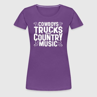 COWBOYS TRUCKS AND COUNTRY MUSIC - Women's Premium T-Shirt
