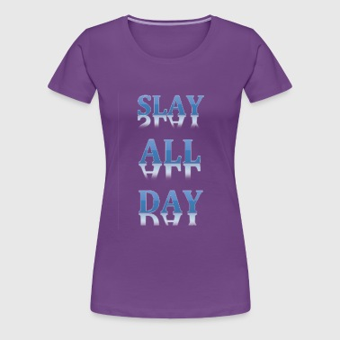 Slay All Day - Women's Premium T-Shirt