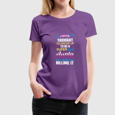 Aunt never thought I'd grow up to be super cool sh - Women's Premium T-Shirt