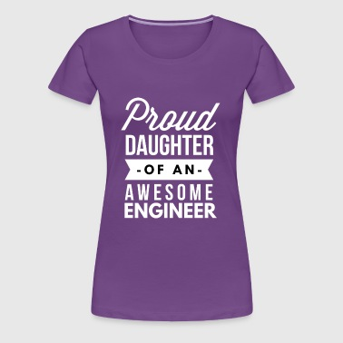 Proud daughter of an awesome Engineer - Women's Premium T-Shirt