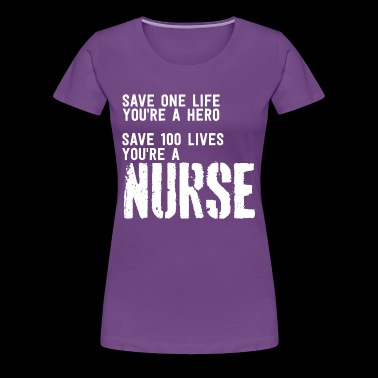 Nurse Nursing Hospital Save Life Lives Gift - Women's Premium T-Shirt