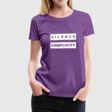 Silence Equals Complicity Silence = Complicity - Women's Premium T-Shirt