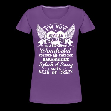 I m Not Just An October Girl - Women's Premium T-Shirt