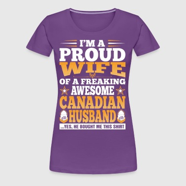 Im A Proud Wife Of Awesome Canadian Husband - Women's Premium T-Shirt