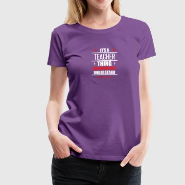 It's A Teacher Thing - Women's Premium T-Shirt