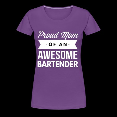 Proud Mom of an awesome Bartender - Women's Premium T-Shirt