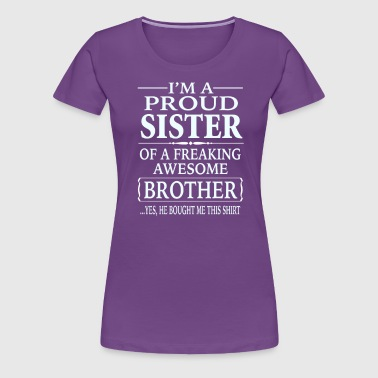 I'm A Proud Sister Of A Freaking Awesome Brother - Women's Premium T-Shirt