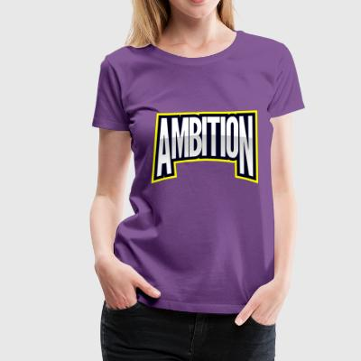 ambition - Women's Premium T-Shirt