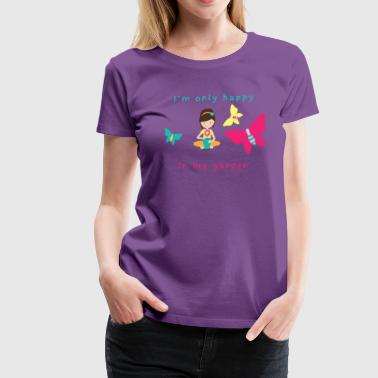 Im only happy in my garden - Women's Premium T-Shirt