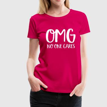 OMG No one cares - Women's Premium T-Shirt
