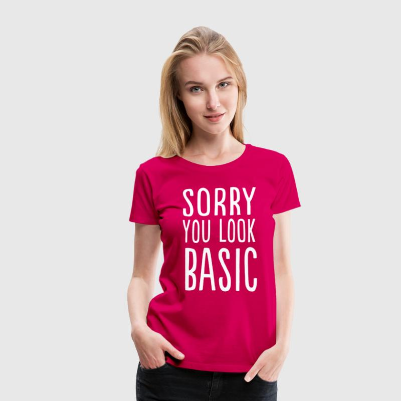Sorry you look basic - Women's Premium T-Shirt