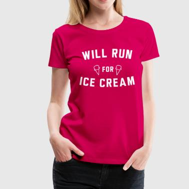 Will run for ice cream - Women's Premium T-Shirt