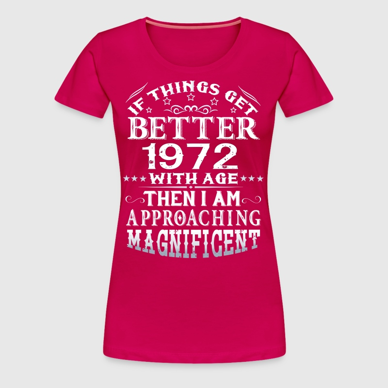 IF THINGS GET BETTER WITH AGE-1972 - Women's Premium T-Shirt