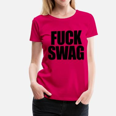Fuck Sweat Fuck Swag - stayflyclothing.com - Women's Premium T-Shirt